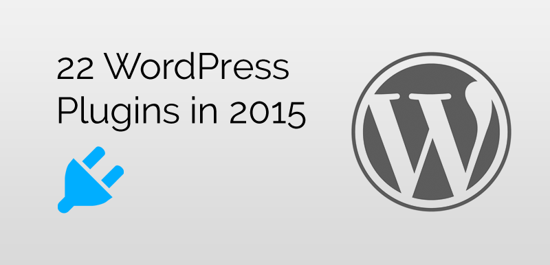 22 WordPress Plugins to manage your website easier, faster and more efficiently in 2015